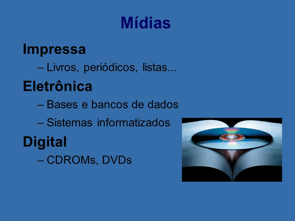 Mídias Impressa Eletrônica Digital Livros, periódicos, listas...