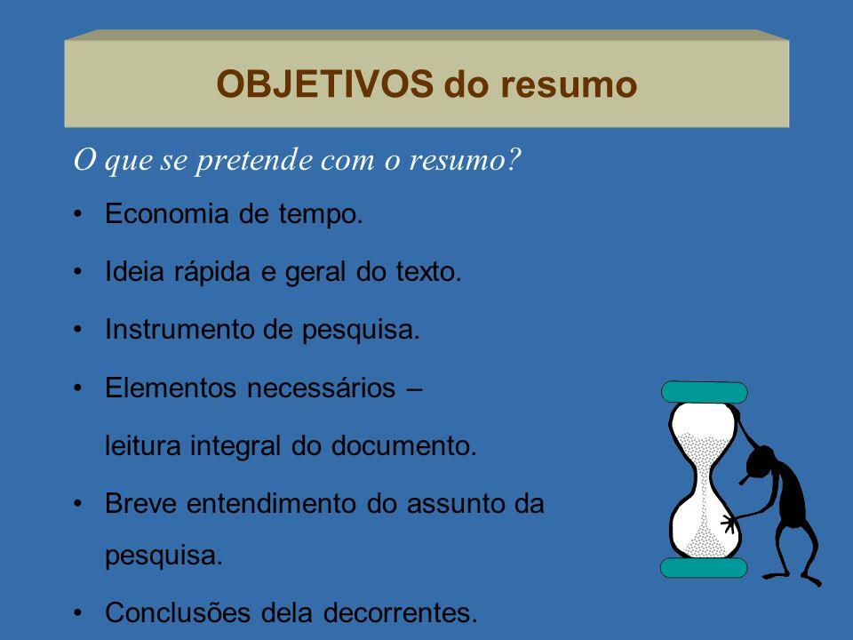 OBJETIVOS do resumo O que se pretende com o resumo Economia de tempo.