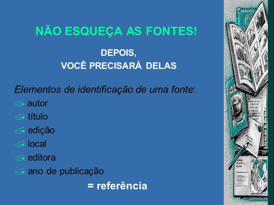 NÃO ESQUEÇA AS FONTES! = referência