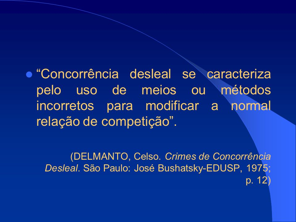 Concorrência desleal se caracteriza pelo uso de meios ou métodos incorretos para modificar a normal relação de competição .