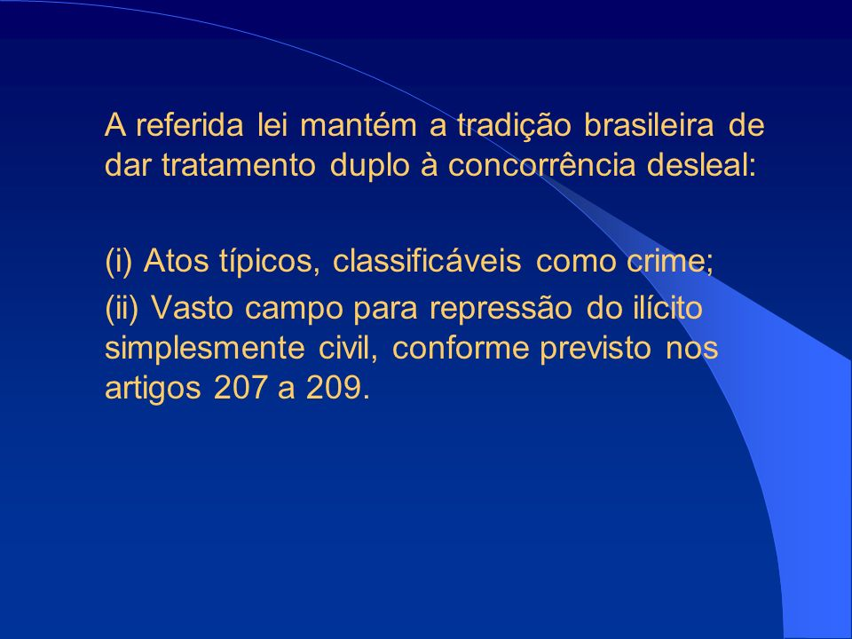A referida lei mantém a tradição brasileira de dar tratamento duplo à concorrência desleal: