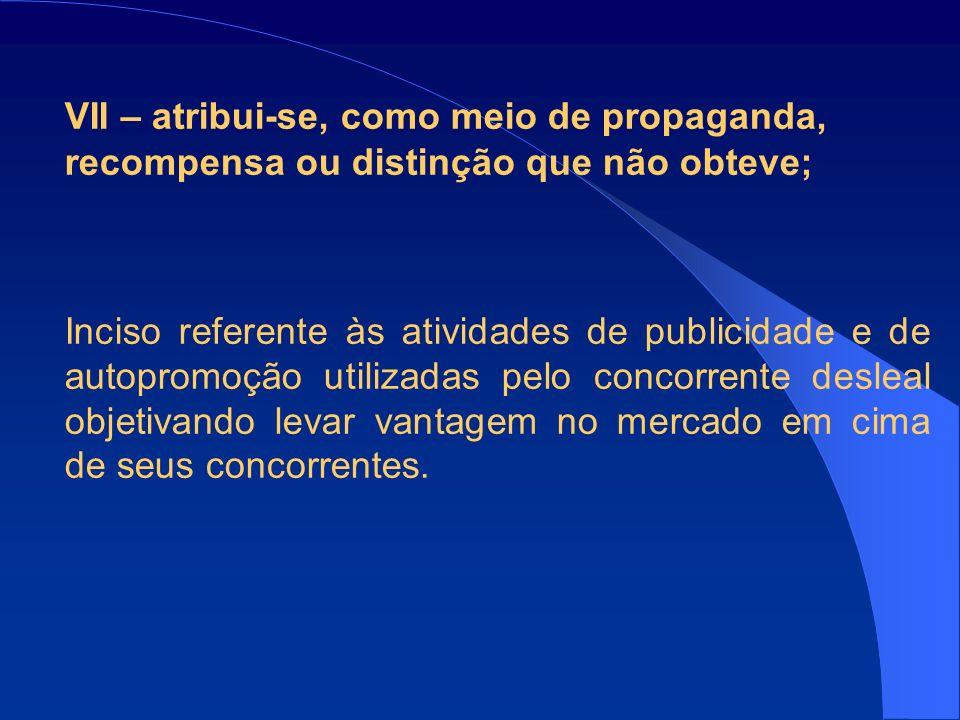 VII – atribui-se, como meio de propaganda, recompensa ou distinção que não obteve;