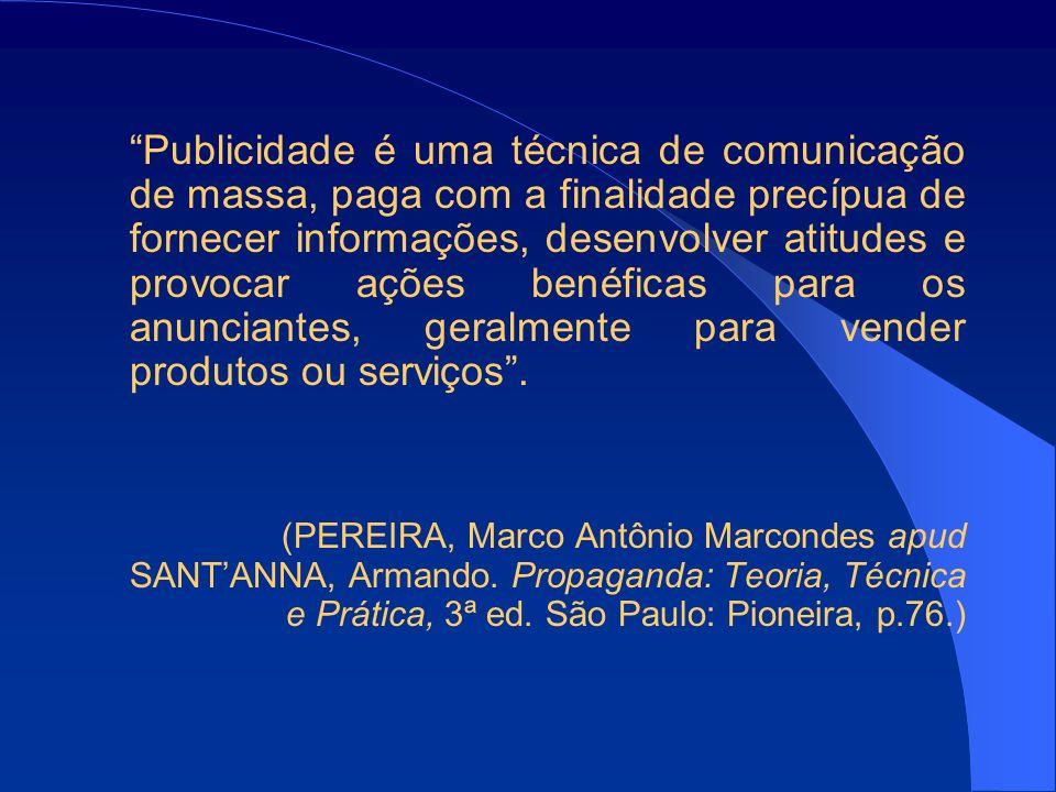 Publicidade é uma técnica de comunicação de massa, paga com a finalidade precípua de fornecer informações, desenvolver atitudes e provocar ações benéficas para os anunciantes, geralmente para vender produtos ou serviços .