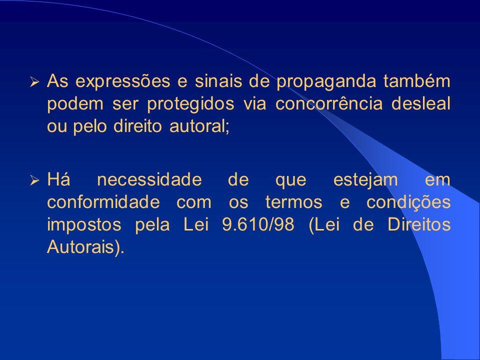 As expressões e sinais de propaganda também podem ser protegidos via concorrência desleal ou pelo direito autoral;