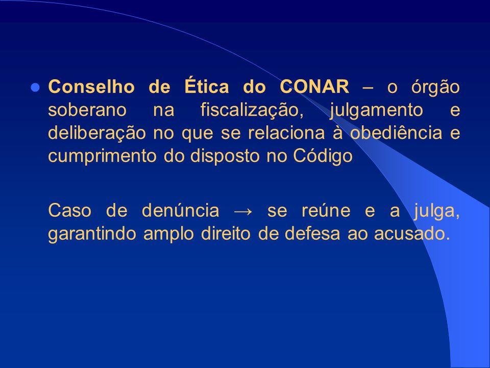 Conselho de Ética do CONAR – o órgão soberano na fiscalização, julgamento e deliberação no que se relaciona à obediência e cumprimento do disposto no Código