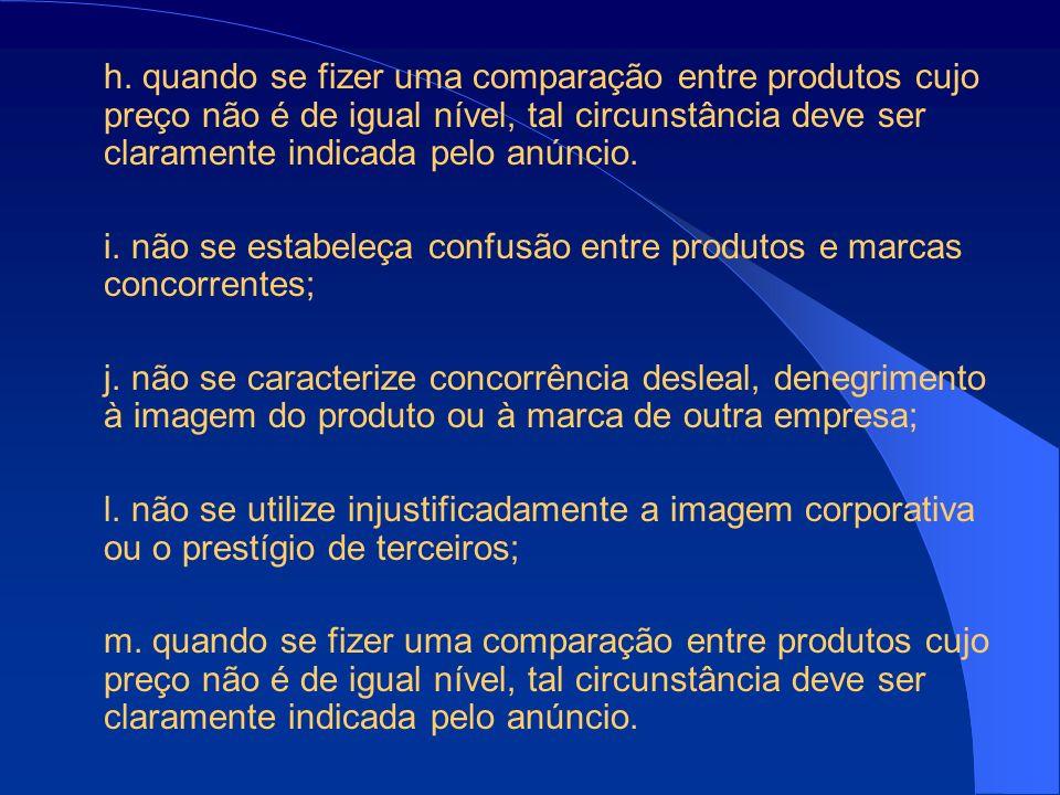 h. quando se fizer uma comparação entre produtos cujo preço não é de igual nível, tal circunstância deve ser claramente indicada pelo anúncio.