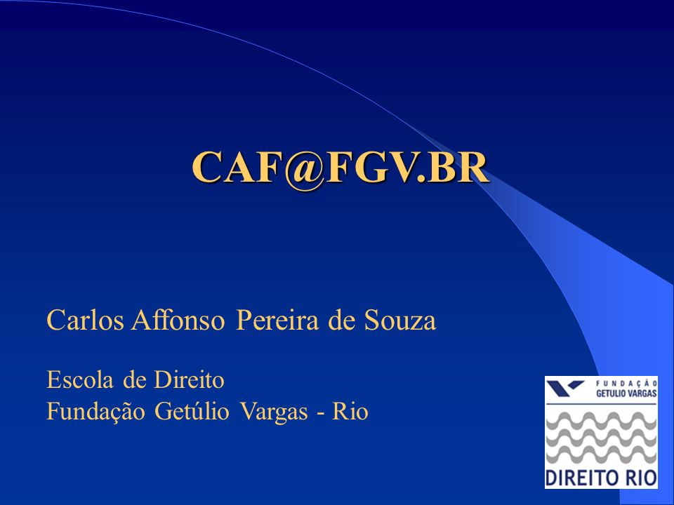 CAF@FGV.BR Carlos Affonso Pereira de Souza Escola de Direito