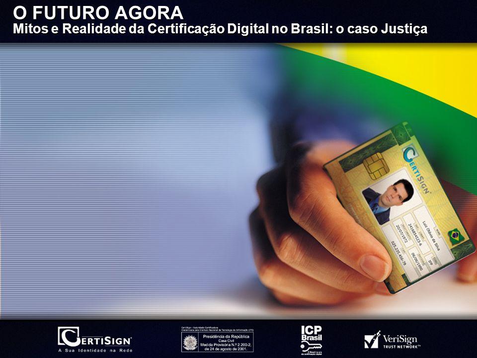O FUTURO AGORA Mitos e Realidade da Certificação Digital no Brasil: o caso Justiça