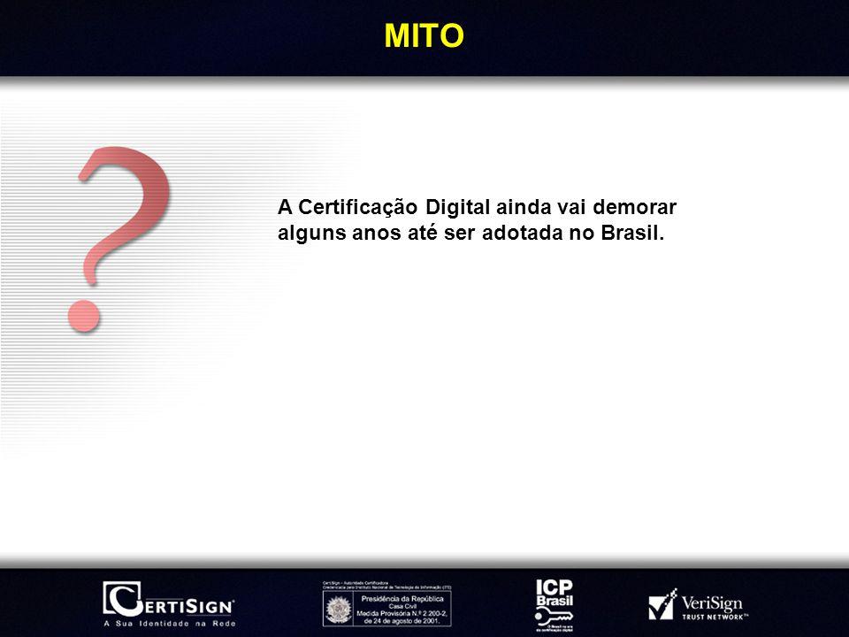 MITO A Certificação Digital ainda vai demorar alguns anos até ser adotada no Brasil.