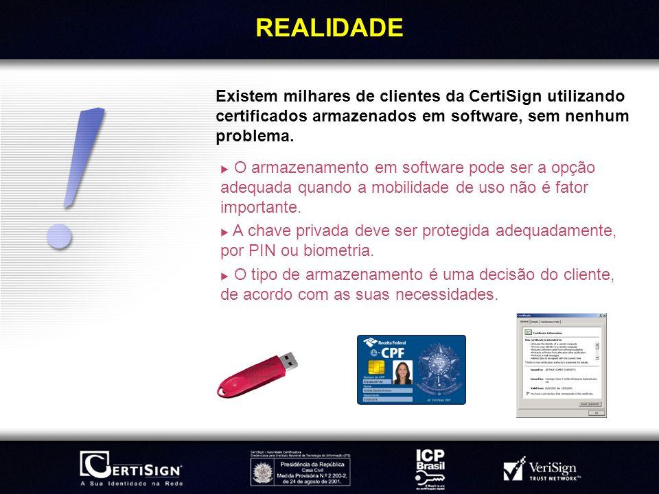 REALIDADEExistem milhares de clientes da CertiSign utilizando certificados armazenados em software, sem nenhum problema.