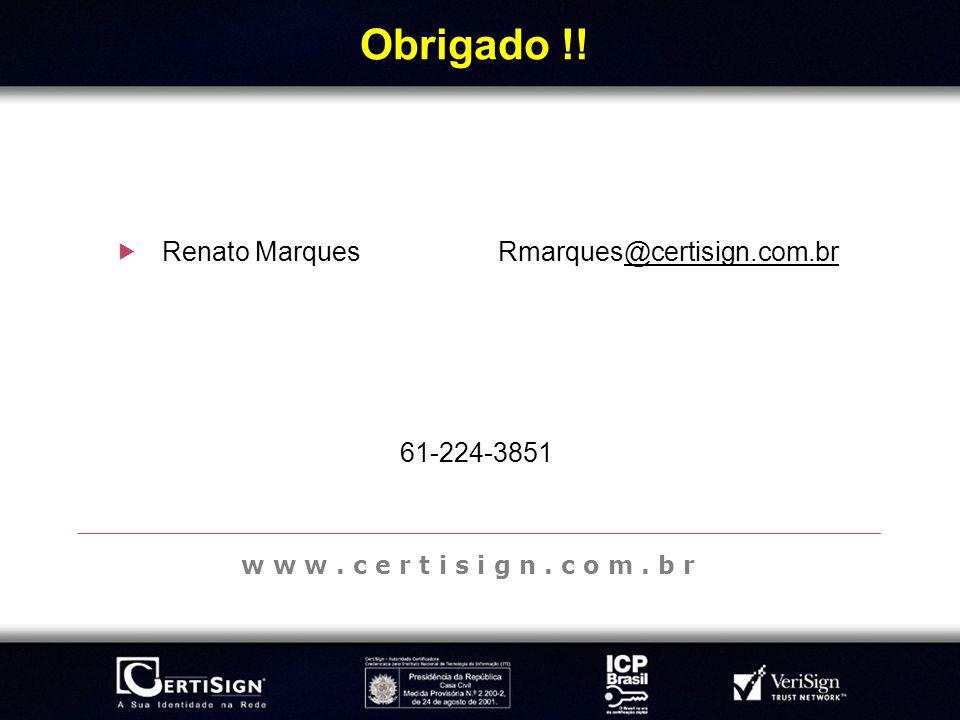 Obrigado !! Renato Marques Rmarques@certisign.com.br 61-224-3851