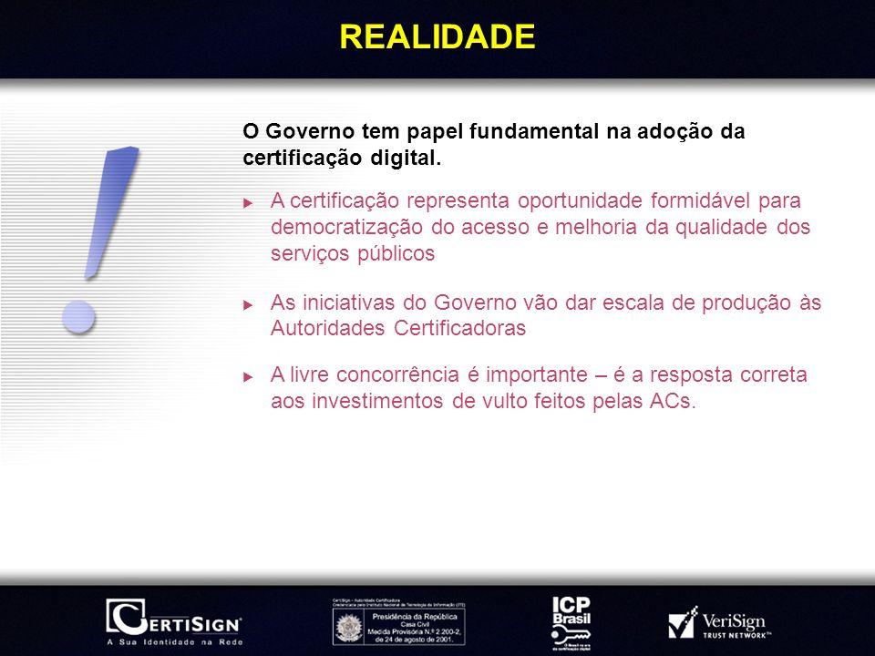 REALIDADEO Governo tem papel fundamental na adoção da certificação digital.