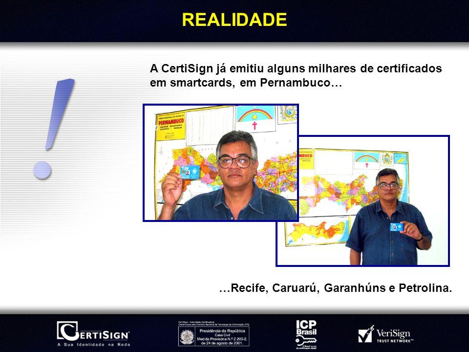 REALIDADEA CertiSign já emitiu alguns milhares de certificados em smartcards, em Pernambuco… …Recife, Caruarú, Garanhúns e Petrolina.