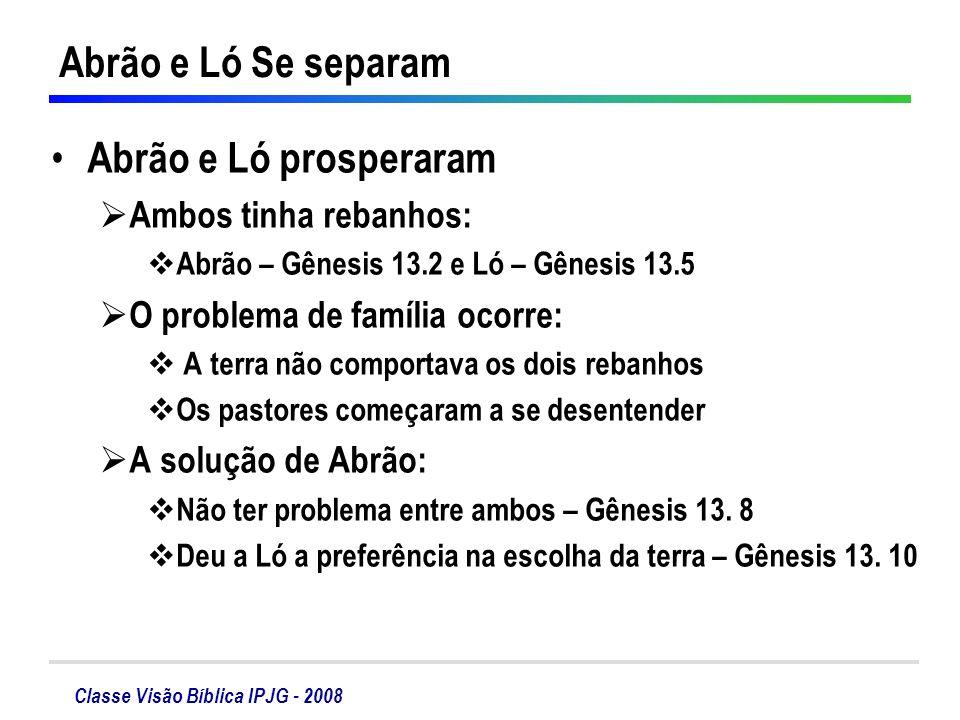Abrão e Ló Se separam Abrão e Ló prosperaram Ambos tinha rebanhos: