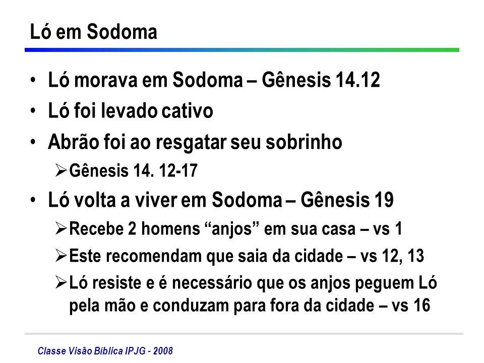 Ló morava em Sodoma – Gênesis 14.12 Ló foi levado cativo