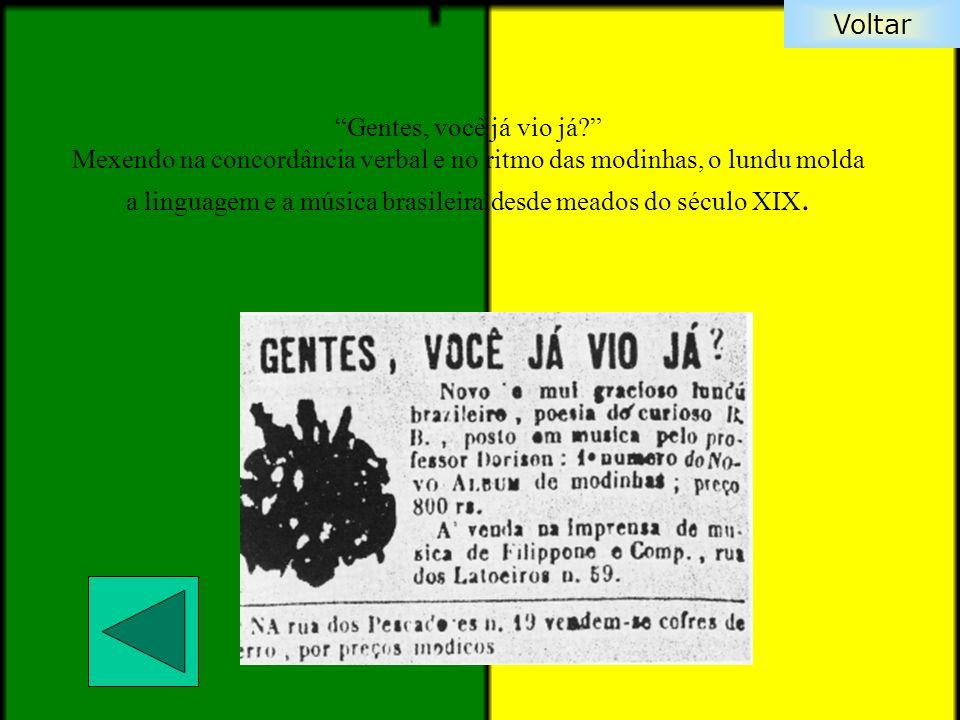 Gentes, você já vio já Mexendo na concordância verbal e no ritmo das modinhas, o lundu molda a linguagem e a música brasileira,desde meados do século XIX.