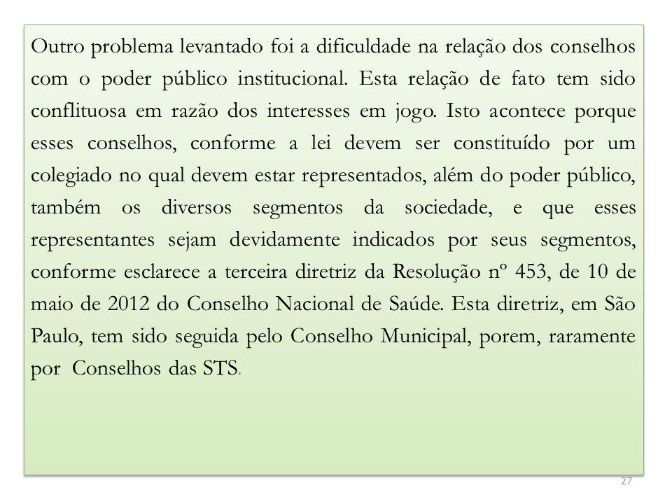 Outro problema levantado foi a dificuldade na relação dos conselhos com o poder público institucional.