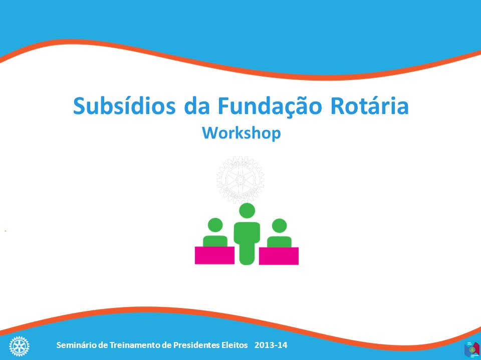 Subsídios da Fundação Rotária Workshop