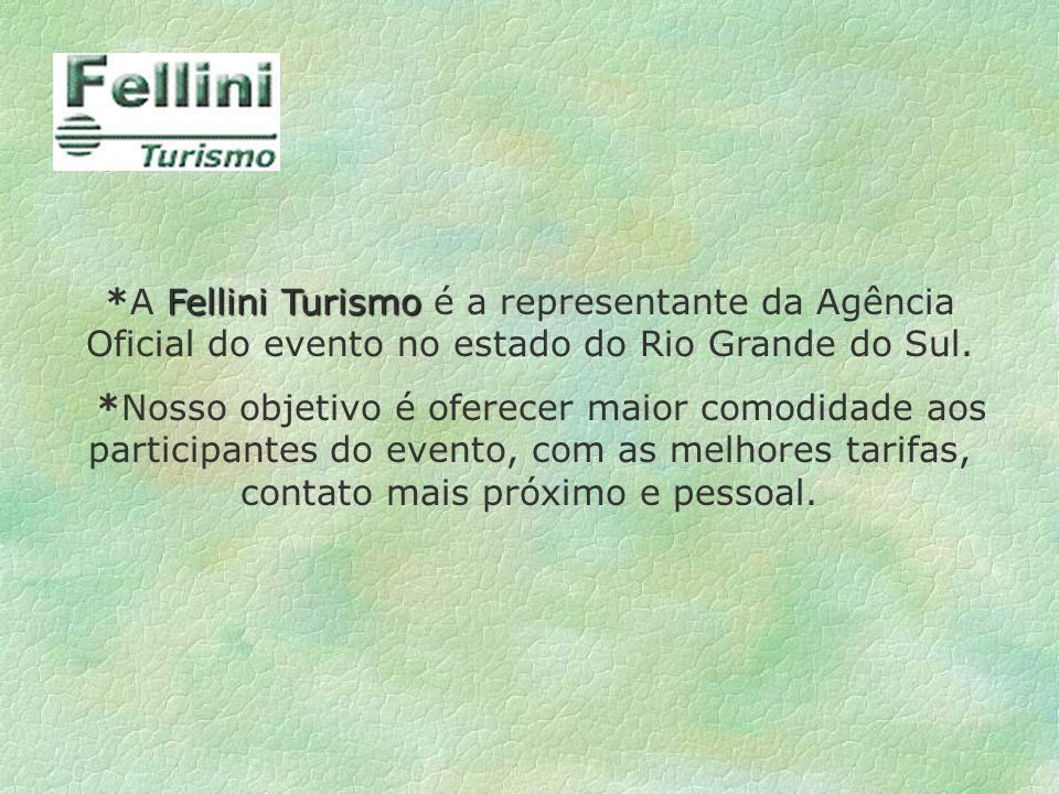 *A Fellini Turismo é a representante da Agência Oficial do evento no estado do Rio Grande do Sul.