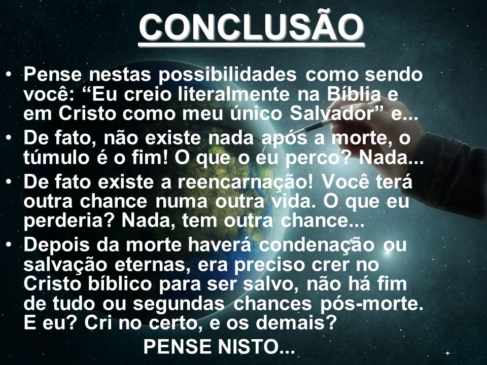 CONCLUSÃOPense nestas possibilidades como sendo você: Eu creio literalmente na Bíblia e em Cristo como meu único Salvador e...