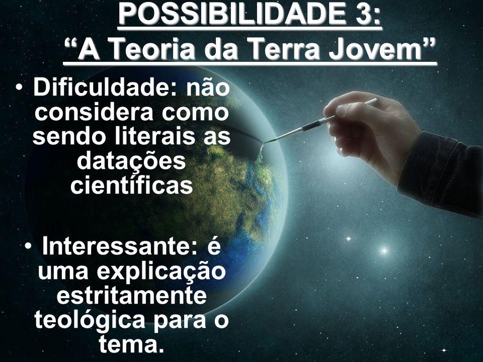 POSSIBILIDADE 3: A Teoria da Terra Jovem