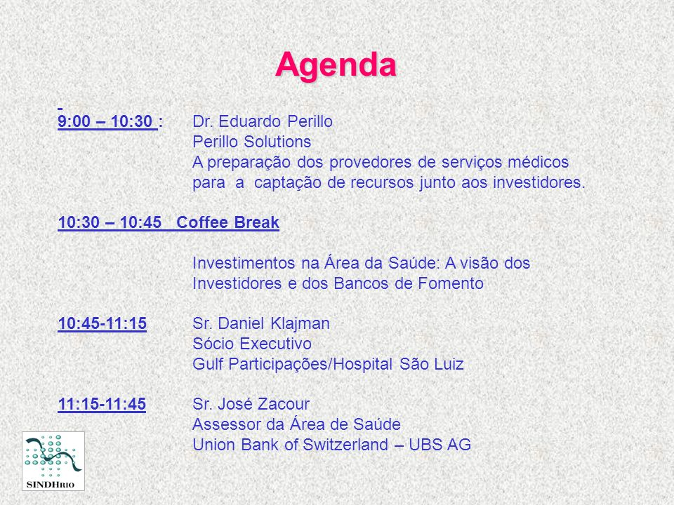 Agenda 9:00 – 10:30 : Dr. Eduardo Perillo Perillo Solutions