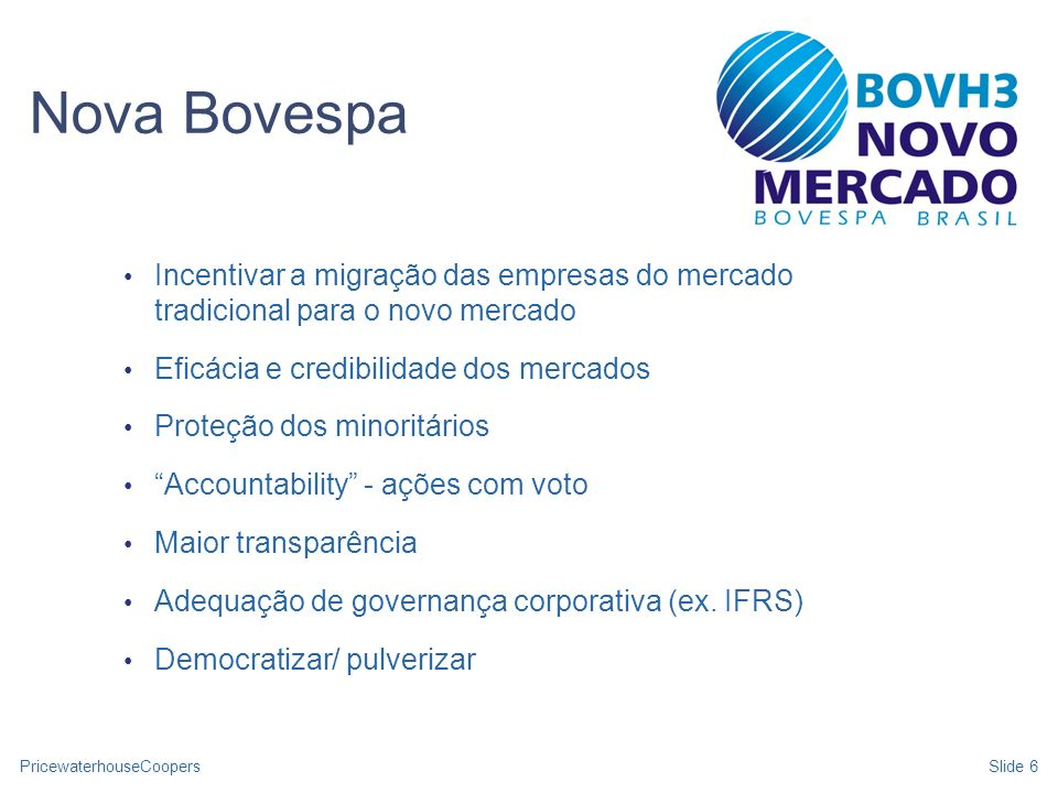 Nova BovespaIncentivar a migração das empresas do mercado tradicional para o novo mercado. Eficácia e credibilidade dos mercados.