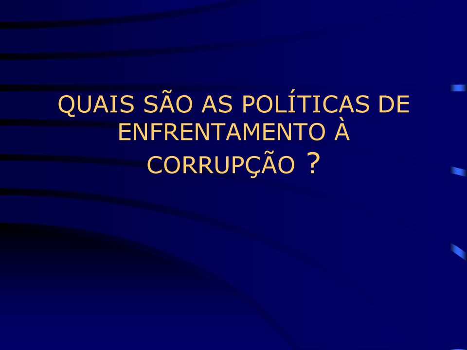 QUAIS SÃO AS POLÍTICAS DE ENFRENTAMENTO À CORRUPÇÃO