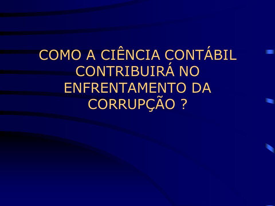 COMO A CIÊNCIA CONTÁBIL CONTRIBUIRÁ NO ENFRENTAMENTO DA CORRUPÇÃO