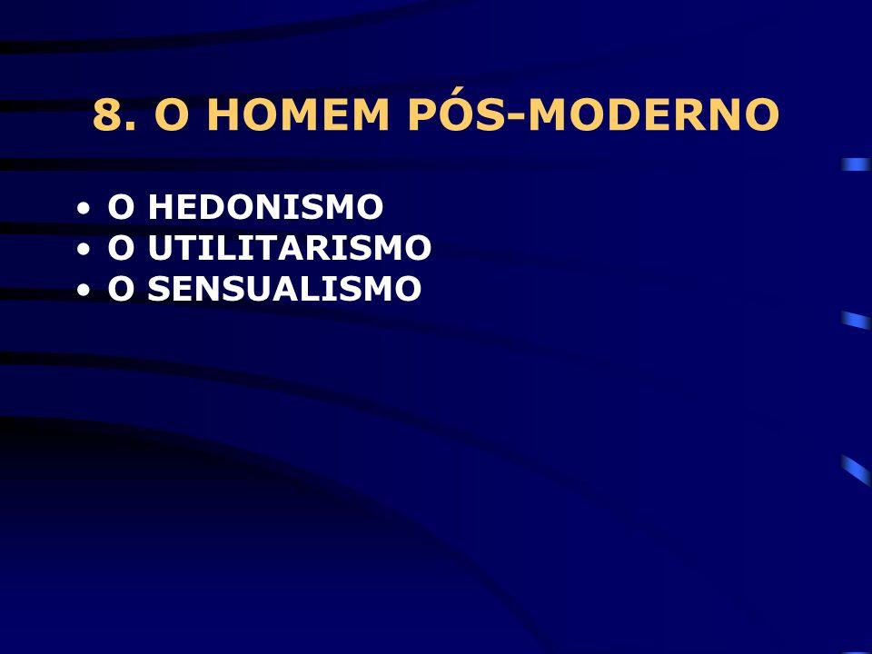 8. O HOMEM PÓS-MODERNO O HEDONISMO O UTILITARISMO O SENSUALISMO