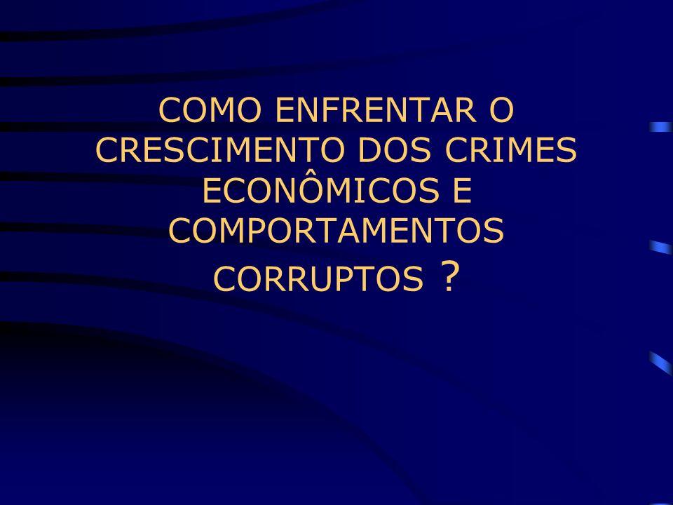 COMO ENFRENTAR O CRESCIMENTO DOS CRIMES ECONÔMICOS E COMPORTAMENTOS CORRUPTOS