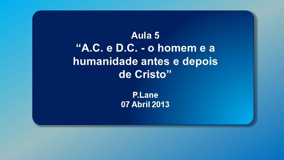 A.C. e D.C. - o homem e a humanidade antes e depois de Cristo