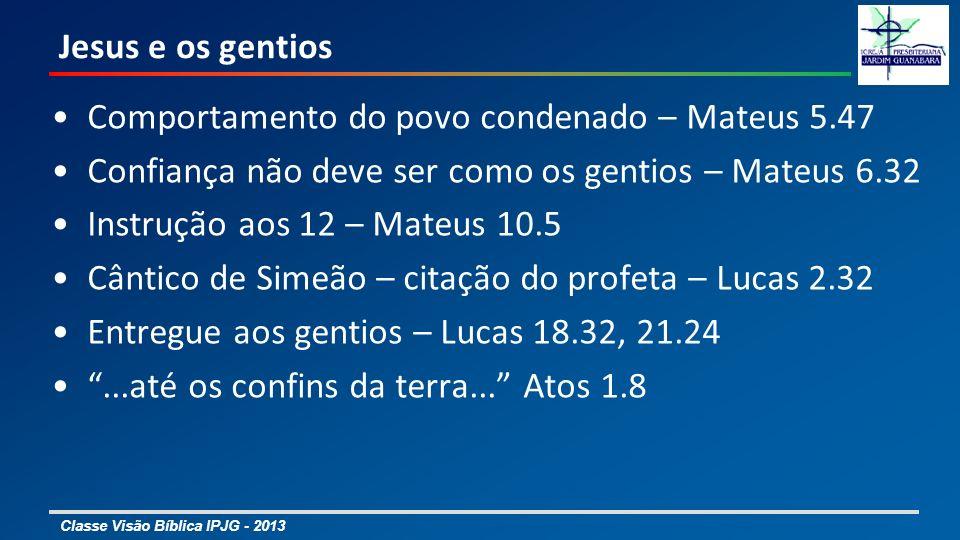 Jesus e os gentios Comportamento do povo condenado – Mateus 5.47. Confiança não deve ser como os gentios – Mateus 6.32.
