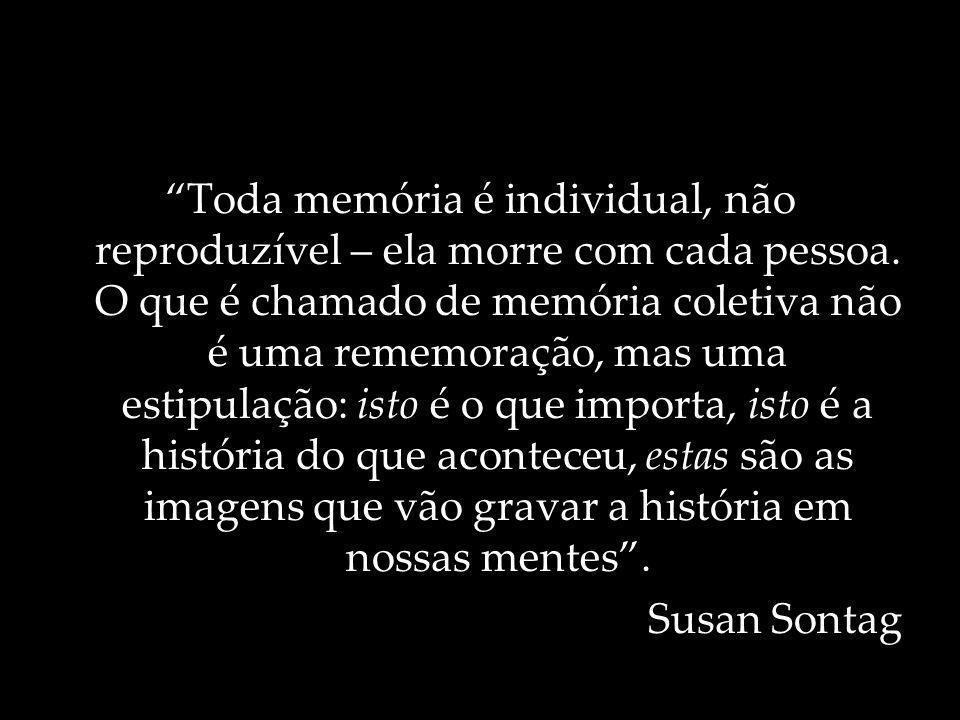 Toda memória é individual, não reproduzível – ela morre com cada pessoa.