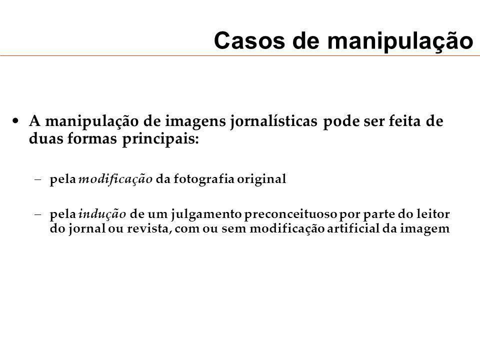 Casos de manipulaçãoA manipulação de imagens jornalísticas pode ser feita de duas formas principais: