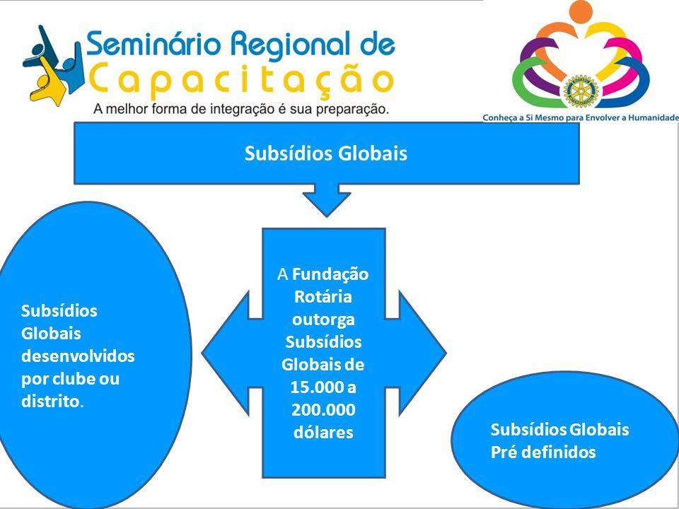 Subsídios Globais Subsídios Globais desenvolvidos por clube ou distrito. A Fundação Rotária outorga Subsídios Globais de 15.000 a 200.000 dólares.