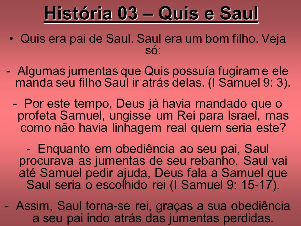 Quis era pai de Saul. Saul era um bom filho. Veja só: