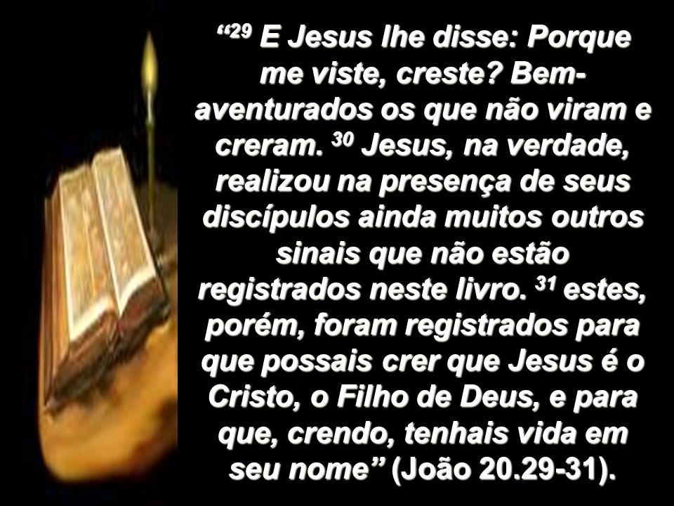 29 E Jesus lhe disse: Porque me viste, creste