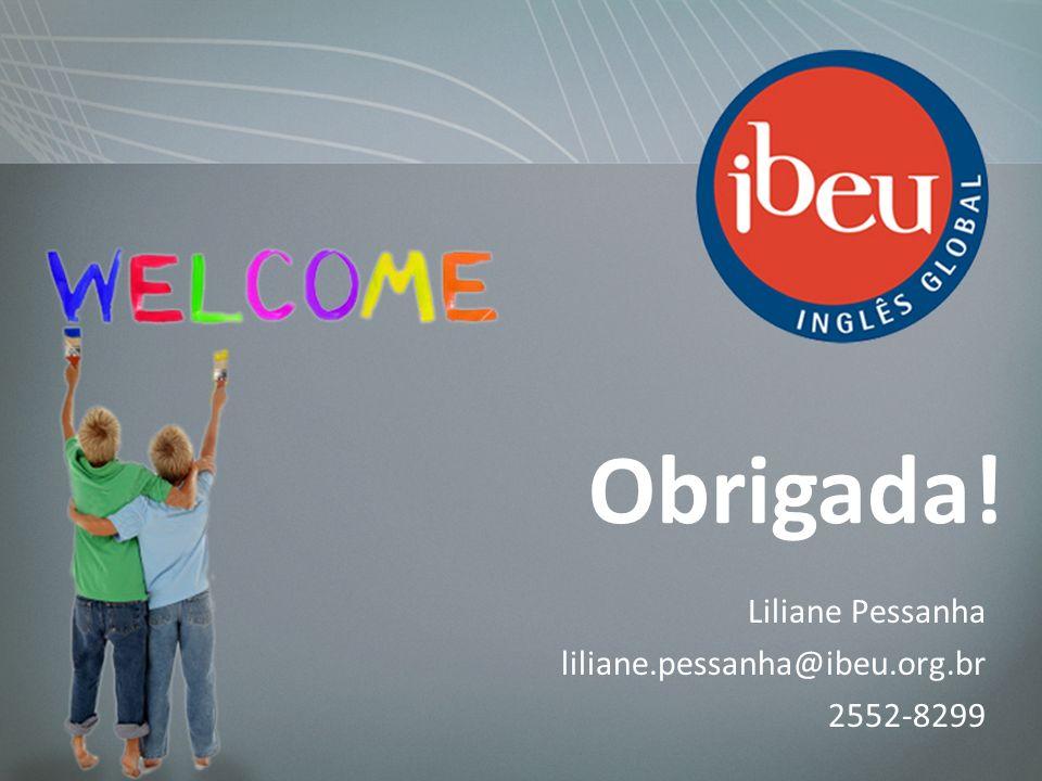 Obrigada! Liliane Pessanha liliane.pessanha@ibeu.org.br 2552-8299