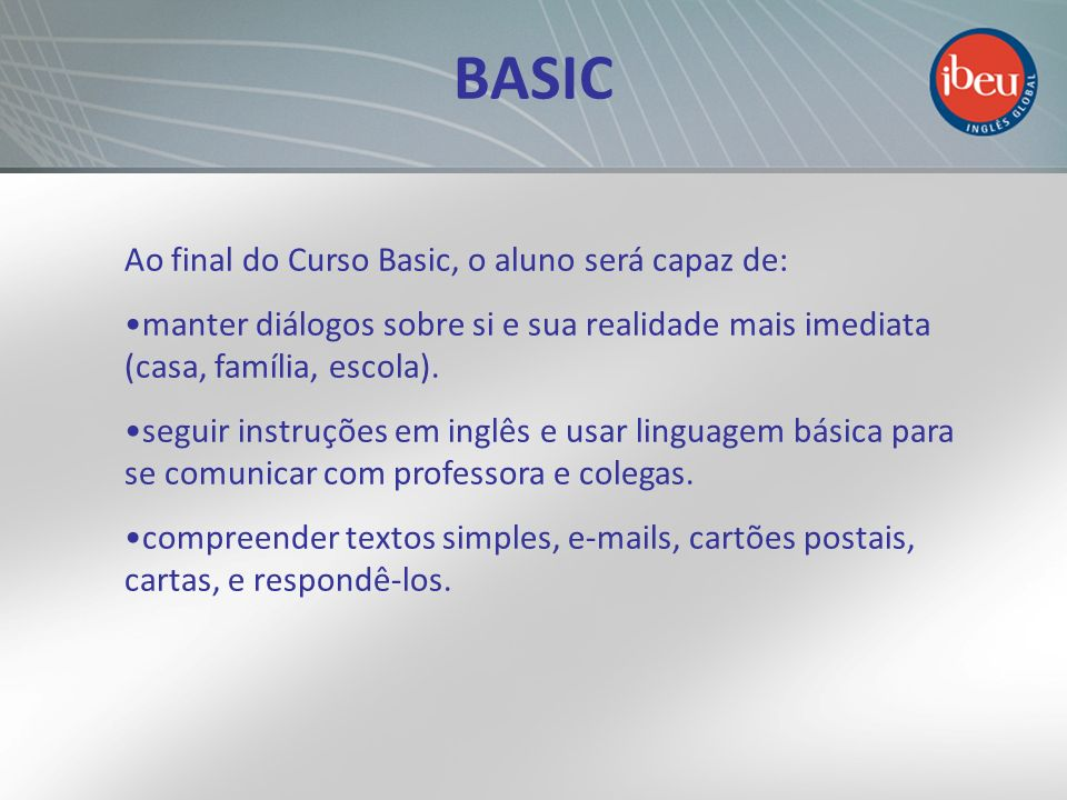 BASIC Ao final do Curso Basic, o aluno será capaz de: