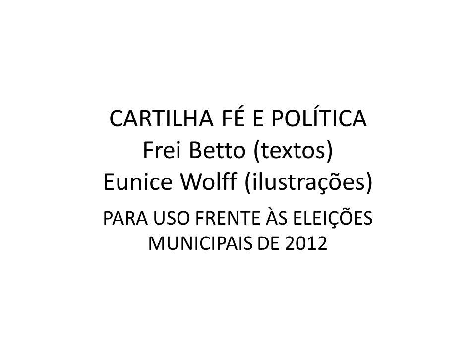 CARTILHA FÉ E POLÍTICA Frei Betto (textos) Eunice Wolff (ilustrações)