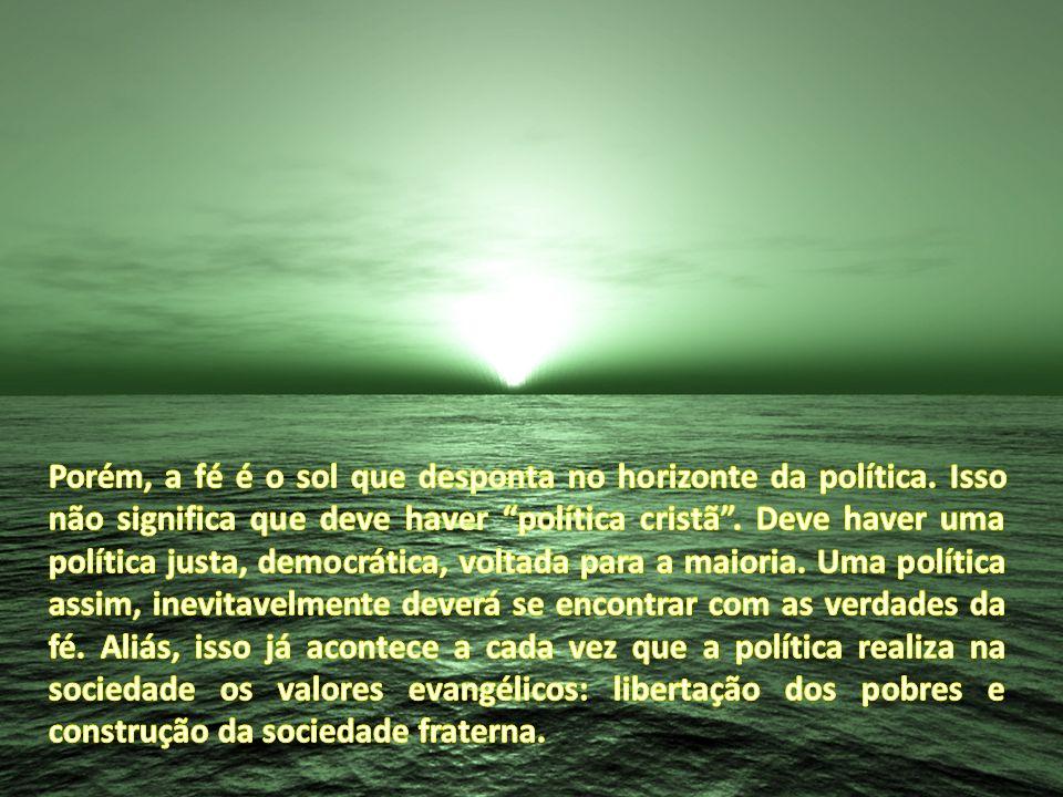 Porém, a fé é o sol que desponta no horizonte da política