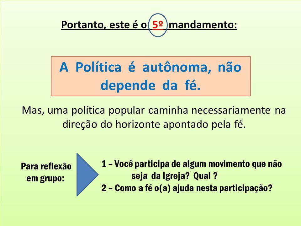 A Política é autônoma, não depende da fé.