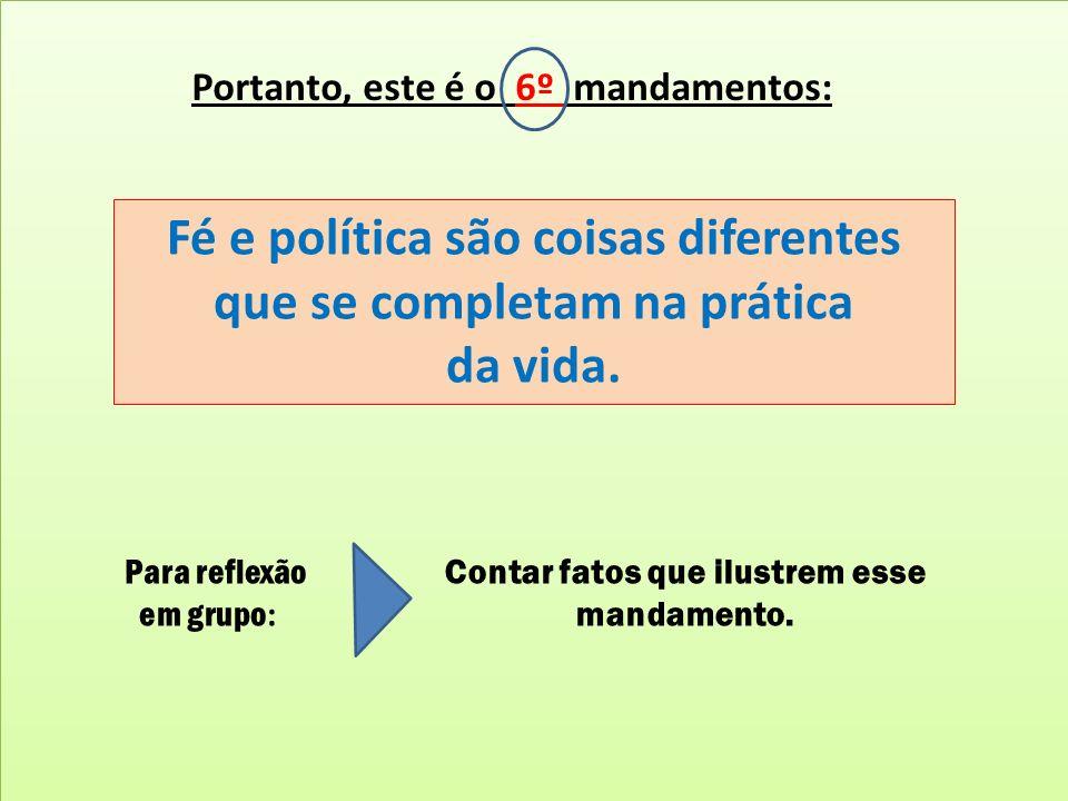 Fé e política são coisas diferentes que se completam na prática