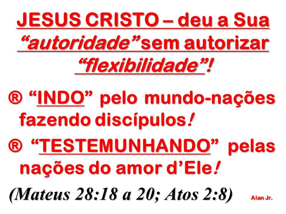 JESUS CRISTO – deu a Sua autoridade sem autorizar flexibilidade !