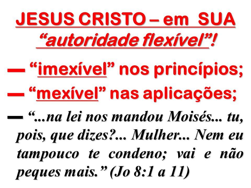 JESUS CRISTO – em SUA autoridade flexível !