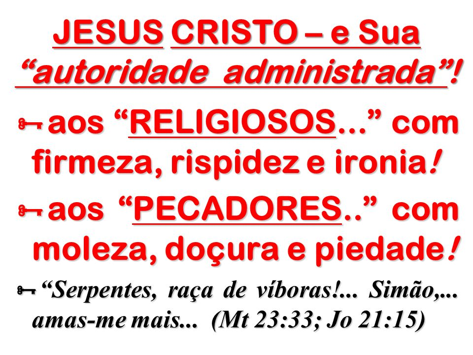 JESUS CRISTO – e Sua autoridade administrada !