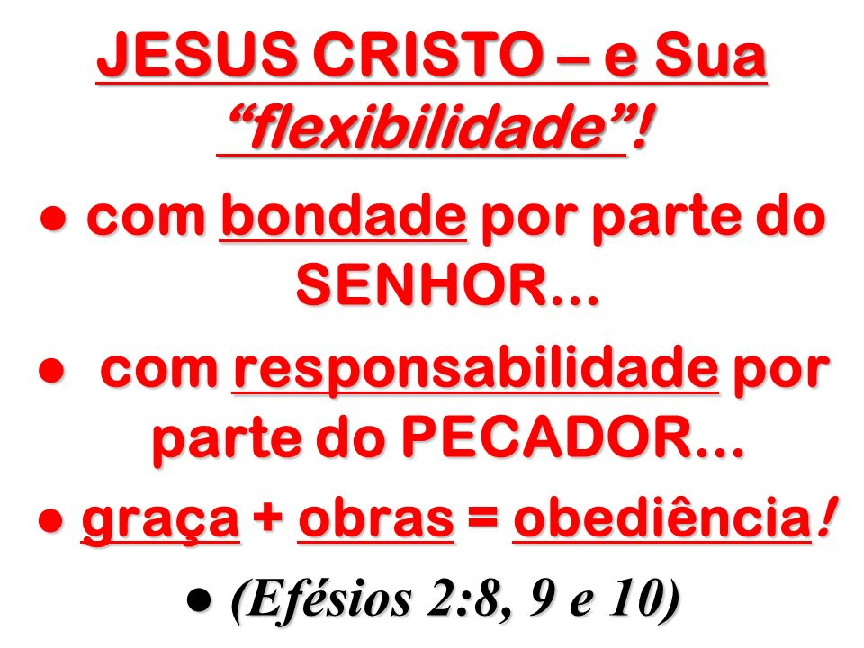 JESUS CRISTO – e Sua flexibilidade !