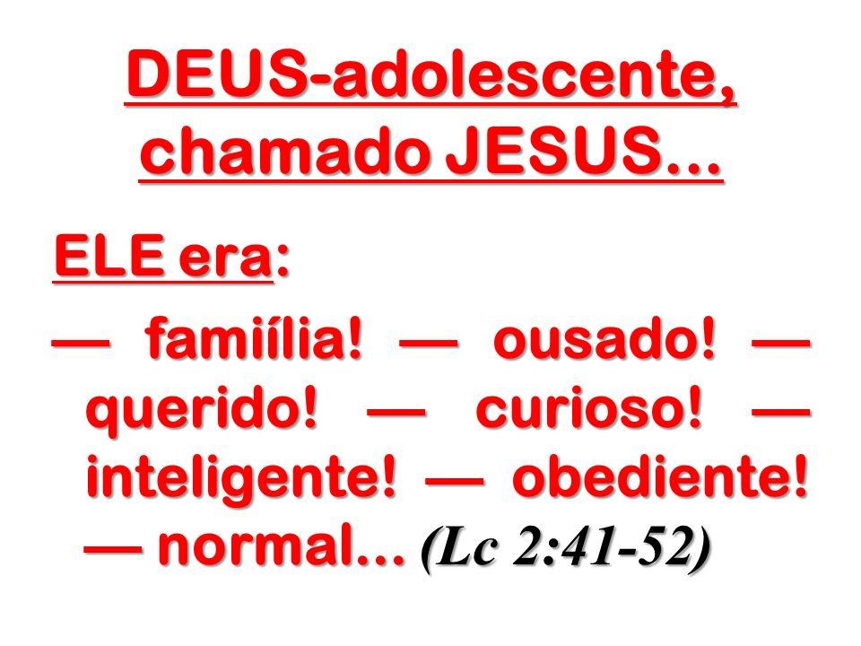 DEUS-adolescente, chamado JESUS...
