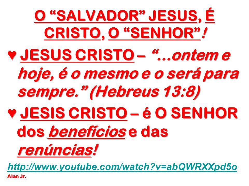 O SALVADOR JESUS, É CRISTO, O SENHOR !